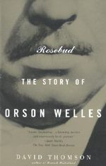 Rosebud : The Story of Orson Welles - David Thomson