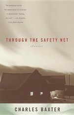 Through the Safety Net : Stories - Baxter Charles