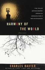 Harmony of the World : Stories - Charles Baxter