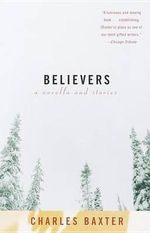 Believers :  A Novella and Stories - Charles Baxter