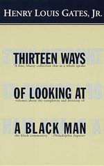 Thirteen Ways of Looking at a Black Man : Vintage - Henry Louis Gates, Jr.