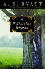 A Whistling Woman : Vintage International - A. S. Byatt