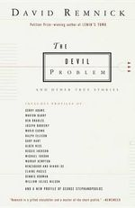 The Devil Problem : And Other True Stories - David Remnick