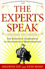 The Experts Speak :  The Definitive Compendium of Authoritative Misinformation - Christopher Cerf