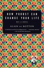 How Proust Can Change Your Life - De Botton Alain