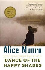 Dance of the Happy Shades : And Other Stories : And Other Stories - Alice Munro