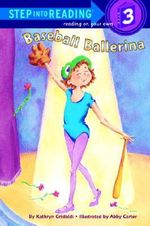 Step into Reading Baseball Ballerin : Baseball Ballerina - Kathryn Cristaldi