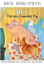 Ace, the Very Important Pig : The Very Important Pig - Dick King-Smith