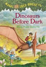 Dinosaurs Before Dark : Magic Tree House Series : Book 1 - Mary Pope Osborne