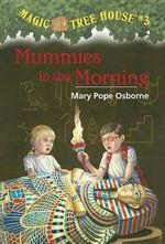 Mummies In The Morning : Magic Tree House Series : Book 3 - Mary Pope Osborne
