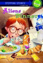 Aliens for Dinner : Aliens For Dinner - Stephanie Spinner