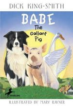 Babe the Gallant Pig : Babe - Dick King-Smith