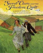 Sweet Clara and the Freedom Quilt : Reading Rainbow Books (Paperback) - Deborah Hopkinson