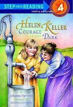 Helen Keller : Courage in the Dark : Step into Reading Books Series : Step 4 - Johanna Hurwitz
