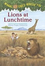 Lions At Lunchtime : Magic Tree House Series : Book 11 - Mary Pope Osborne