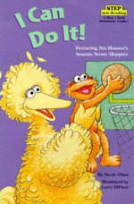 I Can Do It! : Featuring Jim Henson's Sesame Street Muppets : Step into Reading Books Series : Step 1 - Sarah Albee