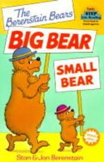 The Berenstain Bears : Big Bear, Small Bear : Step into Reading Books Series : Step 1 - Stan Berenstain