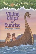 Viking Ships at Sunrise : Magic Tree House Series : Book 15 - Mary Pope Osborne