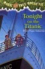 Tonight on the Titanic  : Magic Tree House Series : Book 17 - Mary Pope Osborne