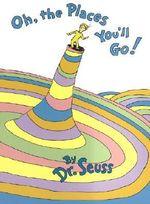 Oh, the Places You'll Go - Dr. Seuss