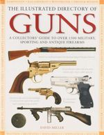 Illustrated Directory Of Guns : A Collector's Guide to over 1500 Military, Sporting and Antique Firearms - David Miller