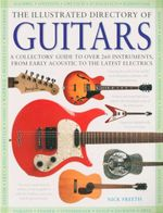 The Illustrated Directory Of Guitars : A Collector's Guide to over 260 Instruments, from Early Acoustic to the Latest Electrics - Nick Freeth