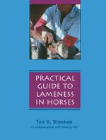 A Practical Guide to Lameness in Horses : A Visual Guide to Safe and Healthy Horsekeeping - Ted S. Stashak