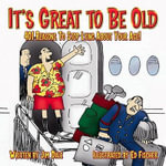 It's Great to Be Old : Reasons to Stop Lying About Your Age - Jim Dale