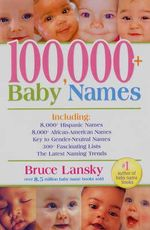 100,000+ Baby Names : The Most Complete Baby Name Book - Bruce Lansky