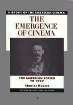 The Emergence of Cinema : The American Screen to 1907 - Charles Musser