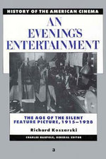An Evening's Entertainment : The Age of the Silent Feature Picture, 1915-1928 - R. Koszarki