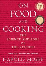 On Food and Cooking : The Science and Lore of the Kitchen - Harold McGee