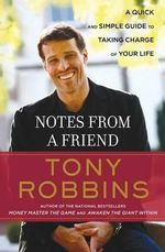 Notes from a Friend : A Quick and Simple Guide to Taking Control of Your Life - Anthony Robbins