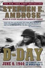 D Day, June 6, 1944 : The Climactic Battle of World War II - Stephen E. Ambrose