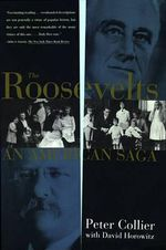 The Roosevelts : An American Saga - Peter Collier