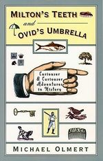 Milton's Teeth and Ovid's Umbrella : Curiouser and Curiouser Adventures in History - Michael Olmert