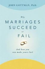Why Marriages Succeed or Fail : And How You Can Make Yours Last - John Gottman