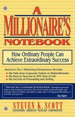 A Millionaire's Notebook : How Ordinary People Can Achieve Extroardinary Success - Steve Scott