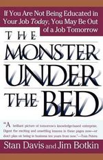 The Monster Under the Bed : How Business is Mastering the Opportunity of Knowledge for Profit - Stan Davis
