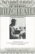 The Short Stories of F. Scott Fitzgerald : A New Collection - F. Scott Fitzgerald