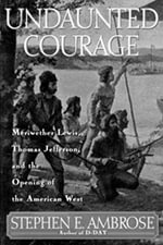 Undaunted Courage : Meriwether Lewis, Thomas Jefferson, and the Opening of the American West - Stephen E. Ambrose