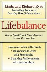 Lifebalance : How to Simplify and Bring Harmony to Your Everyday Life - Linda Eyre