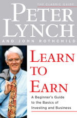 Learn to Earn : Introduction to the Basics of Investing - Peter Lynch