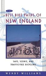 The Best Bike Paths of New England : Safe, Scenic, and Traffic-Free Bicycling - Wendy Williams
