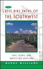 The Best Bike Paths of the Southwest : Safe, Scenic, and Traffic-Free Bicycling - Wendy Williams