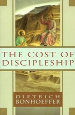 The Cost of Discipleship : The Life and Times of Jesus of Nazareth - Dietrich Bonhoeffer