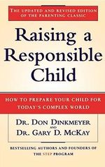 Raising a Responsible Child : How to Prepare Your Child for Today's Complex World - Don C. Dinkmeyer