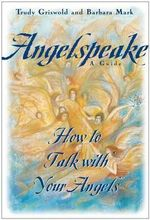 Angelspeake : How to Talk with Your Angels - Barbara Mark