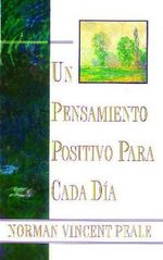 Un Pensamiento Positiva Para Cada Dia : Positive Thinking Every Day :  Positive Thinking Every Day - Norman Vincent Peale