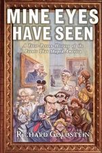 Mine Eyes Have Seen : A First Person History of the Events That Shaped America - Richard Goldstein